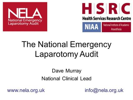 The National Emergency Laparotomy Audit Dave Murray National Clinical Lead
