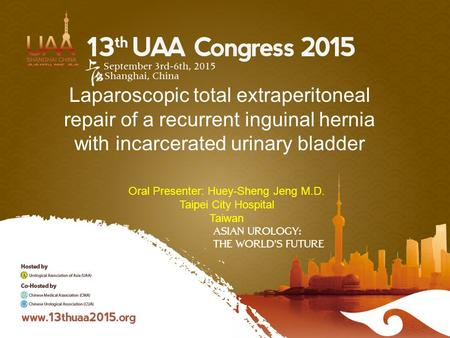 Laparoscopic total extraperitoneal repair of a recurrent inguinal hernia with incarcerated urinary bladder Oral Presenter: Huey-Sheng Jeng M.D. Taipei.