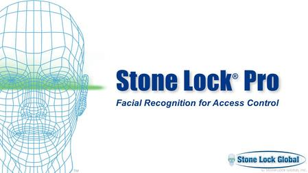 TM © Stone Lock Global, Inc. Stone Lock ® Pro Facial Recognition for Access Control.