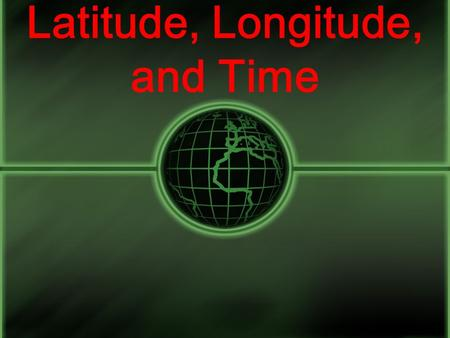 Latitude, Longitude, and Time Coordinate System A system used for determining the coordinates of a point. Coordinates = Numbers The system used to locate.