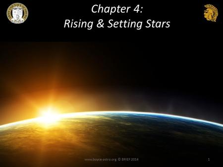 Chapter 4: Rising & Setting Stars www.boyce-astro.org © BRIEF 20141.