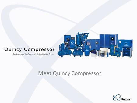 Performance You Demand. Reliability You Trust. Meet Quincy Compressor.