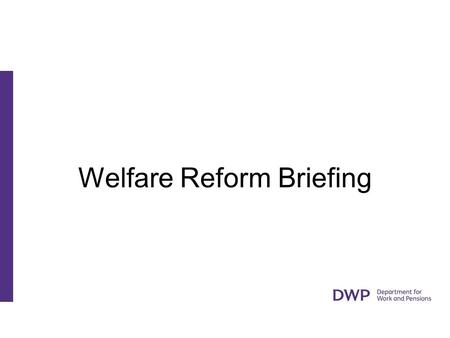 Welfare Reform Briefing. Jim Burns, Jobcentre Plus, West of Scotland District Welfare Reform Update.