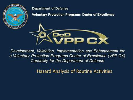 Development, Validation, Implementation and Enhancement for a Voluntary Protection Programs Center of Excellence (VPP CX) Capability for the Department.