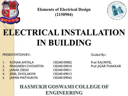 ELECTRICAL INSTALLATION IN BUILDING Elements of Electrical Design (2150904) PRESENTATION BY:-Guided By:- 1.RONAK ANTALA130240109002Prof. RAJ PATEL 2.PRAGNESH.