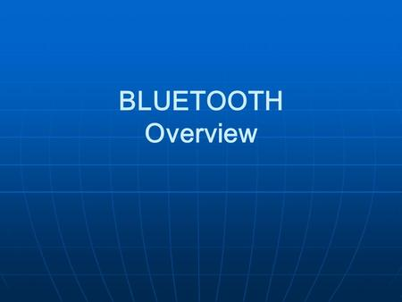 <strong>BLUETOOTH</strong> Overview General Description A cable replacement <strong>technology</strong> A cable replacement <strong>technology</strong> Operates in the unlicensed ISM band at 2.4 GHz Operates.