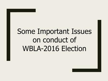 Some Important Issues on conduct of WBLA-2016 Election.