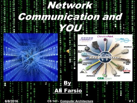 # 1 6/8/2016 CS 147- Computer Architecture Network Communication and YOU By Ali Farsio.