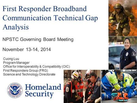 1 First Responder Broadband Communication Technical Gap Analysis Cuong Luu Program Manager Office for Interoperability & Compatibility (OIC) First Responders.