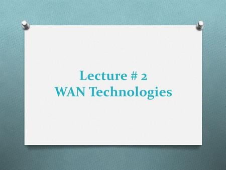 Lecture # 2 WAN Technologies. Objectives  Define LAN and WAN and tell how they are used.  WAN Technologies Overview  WAN Technologies L.Rania Ahmed.