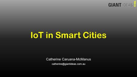 IoT in Smart Cities Catherine Caruana-McManus