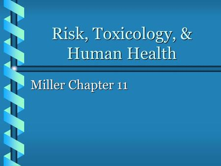 Risk, Toxicology, & Human Health Miller Chapter 11.
