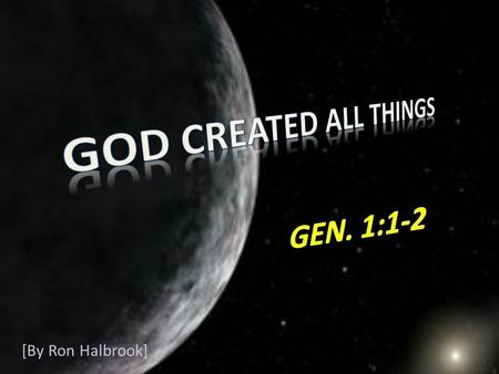 [By Ron Halbrook]. 2 1 In the beginning God created the heaven and the earth. 2 And the earth was without form, and void; and darkness was upon the face.