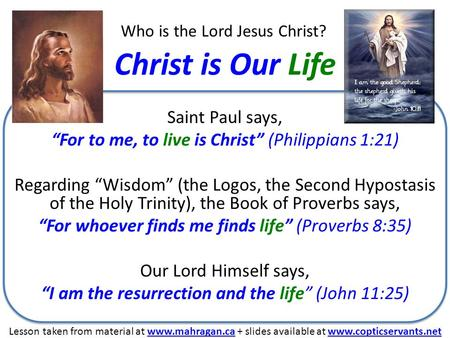 "Who is the Lord Jesus Christ? Christ is Our Life Saint Paul says, ""For to me, to live is Christ"" (Philippians 1:21) Regarding ""Wisdom"" (the Logos, the."