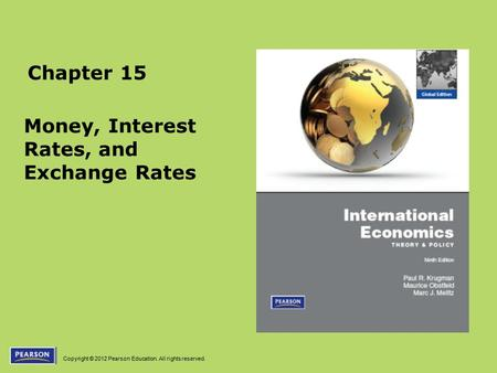 Copyright © 2012 Pearson Education. All rights reserved. Chapter 15 Money, Interest Rates, and Exchange Rates.