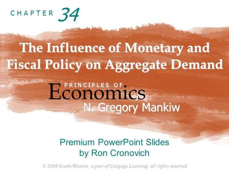 © 2009 South-Western, a part of Cengage Learning, all rights reserved C H A P T E R The Influence of Monetary and Fiscal Policy on Aggregate Demand E conomics.