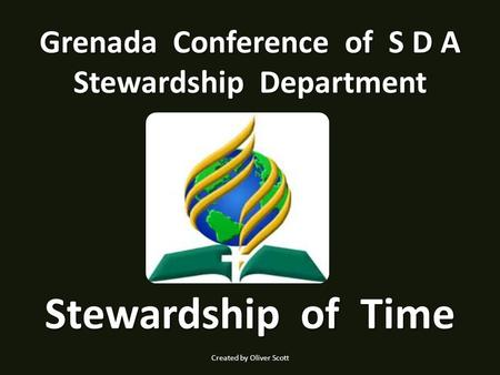 Stewardship of Time Grenada Conference of S D A Stewardship Department Created by Oliver Scott.