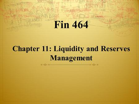 Fin 464 Chapter 11: Liquidity and Reserves Management.