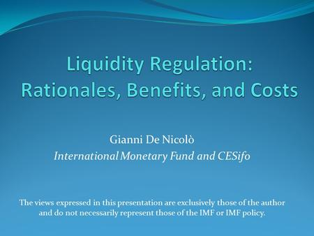 Gianni De Nicolò International Monetary Fund and CESifo The views expressed in this presentation are exclusively those of the author and do not necessarily.