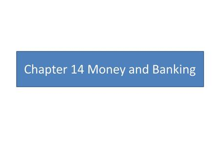 Chapter 14 Money and Banking. MONEY Money must be durable enough to withstand repeated use. Money must be easily divisible into smaller units of value.
