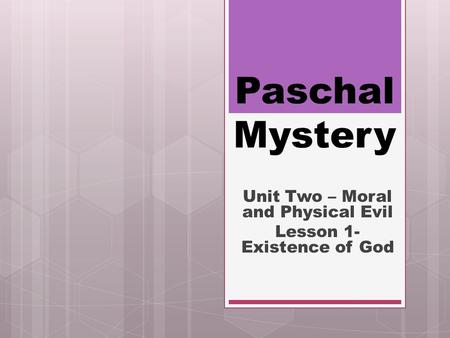 Paschal Mystery Unit Two – Moral and Physical Evil Lesson 1- Existence of God.
