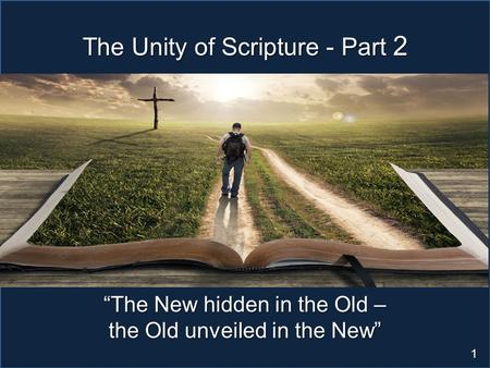 "Scripture Study: Listening to God's Word 1 The Unity of Scripture - Part 2 ""The New hidden in the Old – the Old unveiled in the New"""