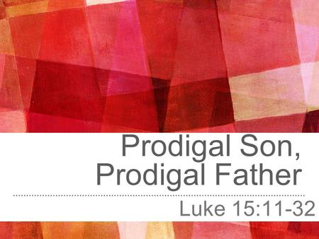 Prodigal Son, Prodigal Father Luke 15:11-32. prodigal ˈ pr ɒ d ɪɡ (ə)l/ adjective 1. spending money or using resources freely and recklessly; wastefully.