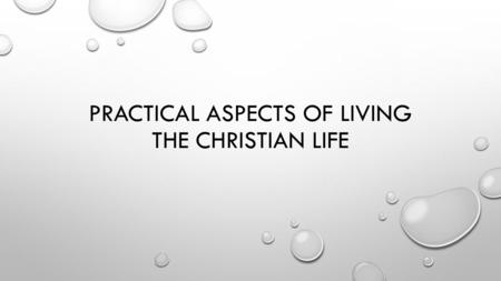 PRACTICAL ASPECTS OF LIVING THE CHRISTIAN LIFE. OUR THESIS STATEMENT THE CHRISTIAN LIFE IS THE LIFE OF CHRIST REPRODUCED IN THE BELIEVER BY THE POWER.