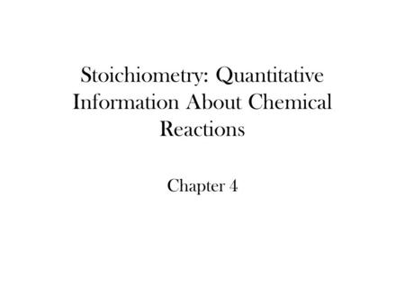 Stoichiometry: Quantitative Information About Chemical Reactions Chapter 4.