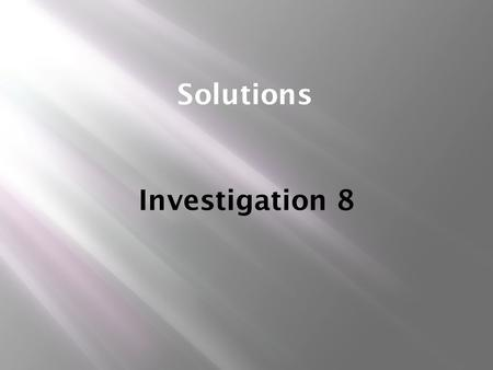 Solutions Investigation 8. Part 1 - Mixtures What is a Mixture? G:\ISTCS\School papers\Science\8th grade\Chemical Interactions\Media\Mixtures.wmv.