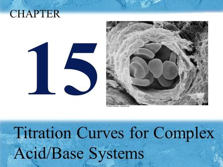 Chapter15 p 15 Titration Curves for Complex Acid/Base Systems CHAPTER.