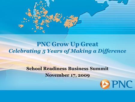 PNC Grow Up Great Celebrating 5 Years of Making a Difference School Readiness Business Summit November 17, 2009.