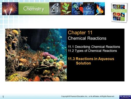 11.3 Reactions in Aqueous Solution 1 > Chapter 11 Chemical Reactions 11.1 Describing Chemical Reactions 11.2 Types of Chemical Reactions 11.3 Reactions.