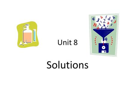 Unit 8 Solutions. What is a mixture? A Mixture is defined as a combination of two or more substances. The substances in a mixture can all be solids, like.