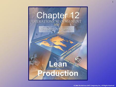 1 © 2006 The McGraw-Hill Companies, Inc., All Rights Reserved Chapter 12 Lean Production.