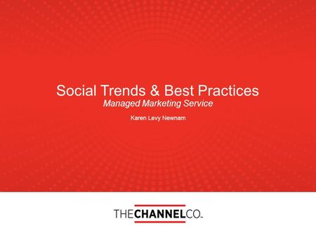 Social Trends & Best Practices Managed Marketing Service Karen Levy Newnam.