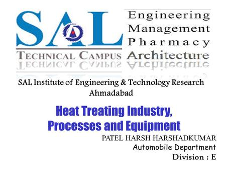 PATEL HARSH HARSHADKUMAR Automobile Department Division : E SAL Institute of Engineering & Technology Research Ahmadabad Heat Treating Industry, Processes.