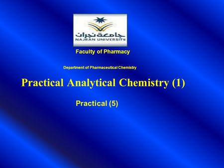 Practical Analytical Chemistry (1) Practical (5) Faculty of Pharmacy Department of Pharmaceutical Chemistry.