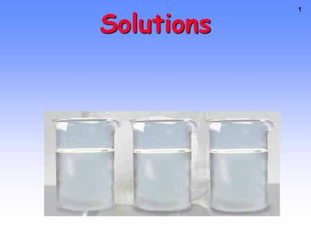 1 Solutions 2 Some Definitions A solution is a homogenous mixture of 2 or more substances in a single phase. One constituent is usually regarded as the.