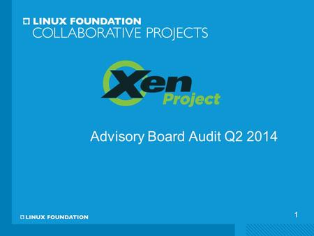 1 Advisory Board Audit Q2 2014. Purpose & Goals  Interview AB members to identify key strengths, challenges, goals and opportunities for Xen Project.