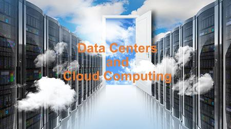 Data Centers and Cloud Computing 1. 2 Data Centers 3.