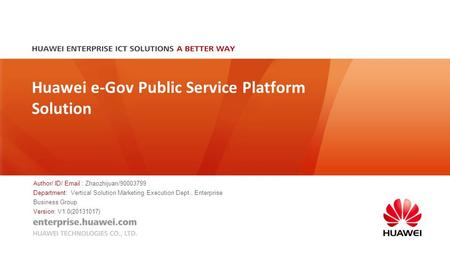 Huawei e-Gov Public Service Platform Solution Author/ ID/ Email : Zhaozhijuan/90003799 Department: Vertical Solution Marketing Execution Dept., Enterprise.