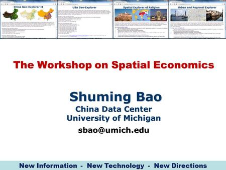 The Workshop on Spatial Economics Shuming Bao China Data Center University of Michigan New Information - New Technology - New Directions.