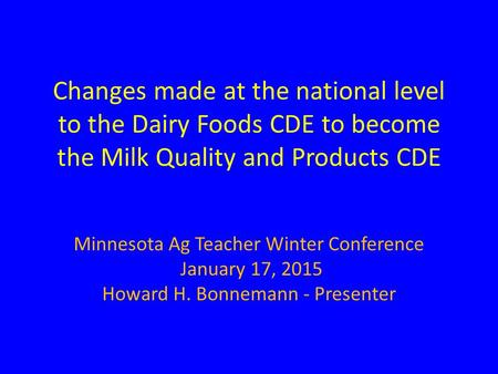 Changes made at the national level to the Dairy Foods CDE to become the Milk Quality and Products CDE Minnesota Ag Teacher Winter Conference January 17,