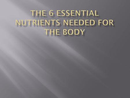  Essential Nutrients  The body's essential nutrients are composed of chemical elements found in food and used by the body to perform many different.