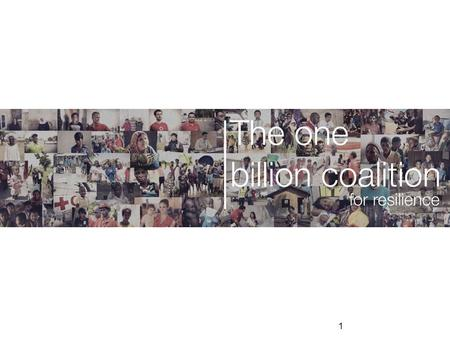 1. Page 2 What is the One Billion Coalition? 2 The One Billion Coalition is… A broad coalition of individuals, communities, and organisations Leveraging.
