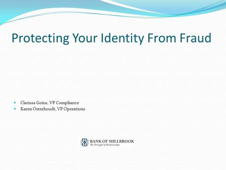 Protecting Your Identity From Fraud Clarissa Goins, VP Compliance Karen Osterhoudt, VP Operations.