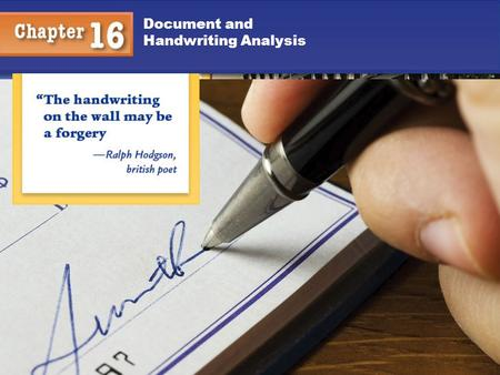 1 Document and Handwriting Analysis You will understand: That an expert analyst can individualize handwriting to a particular person. What types of evidence.