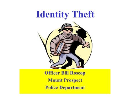 Identity Theft Officer Bill Roscop Mount Prospect Police Department.