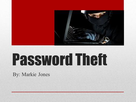 Password Theft By: Markie Jones. Road Map Do's Do Not's What can someone do with it? How do they get it? Who's most at risk? When & Where are consumers.